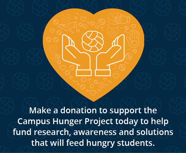 Make a donation to support the Campus Hunger Project today to help fund research, awareness and solutions that will feed hungry students.